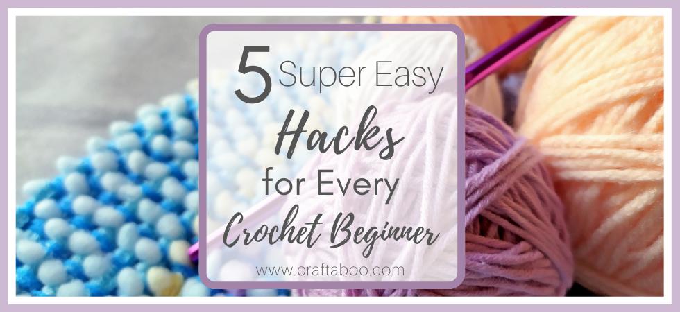 5 Super Easy Hacks for Every Crochet Beginner - www.craftaboo.com